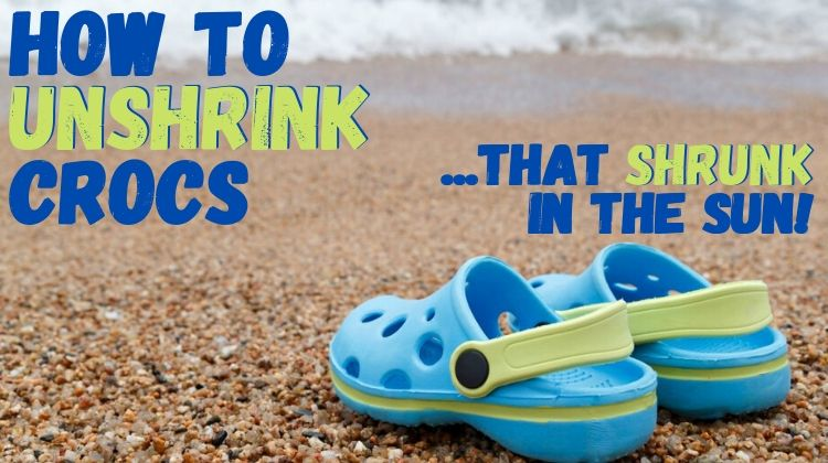 How To Un-Shrink Crocs Shoes That Have Shrunk